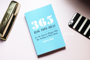 365 BLOG TOPIC IDEAS – BY DANA FOX